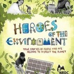 Heroes of the Environment- True Stories of People Who Help Protect Our Planet