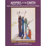 Keepers of the Earth: Native American Stories and Environmental Activities for Children by Michael J Caduto
