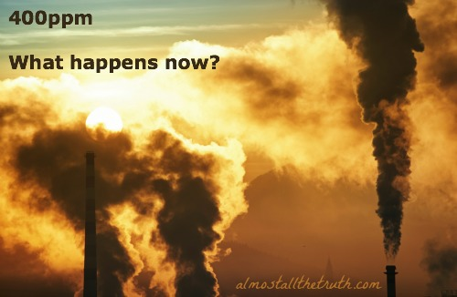 Almost All The Truth - What Happens After 400ppm?