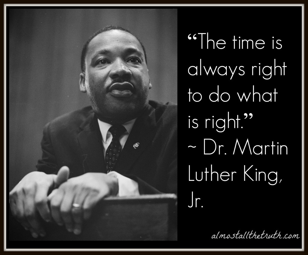 Martin Luther King, Jr. on Integrity, Justice, Now and Always.